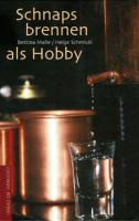 Schnapsbrennen ALS Hobby / Schmickl / VdW
