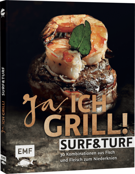 YES, I GRILL! - SURF AND TURF - 30 combinations of fish and meat to kneel down on