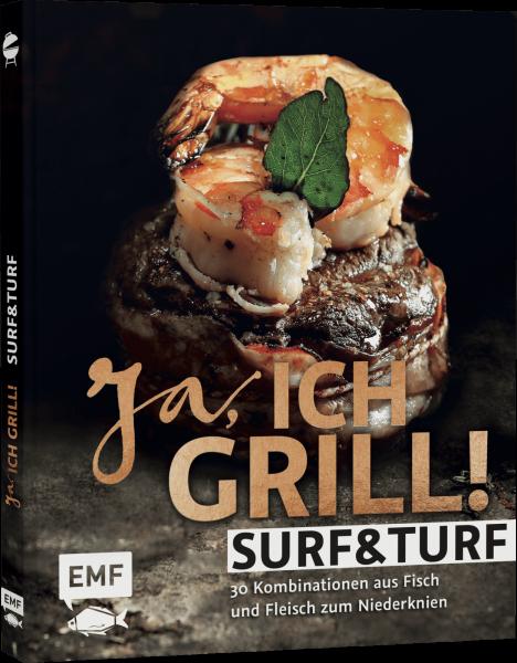 JA, ICH GRILL! - SURF AND TURF - 30 Kombinationen aus Fisch und Fleisch zum Niederknien