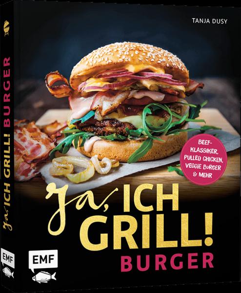 JA, ICH Grill! - Burger - Die 50 besten Rezepte zum Niederknien