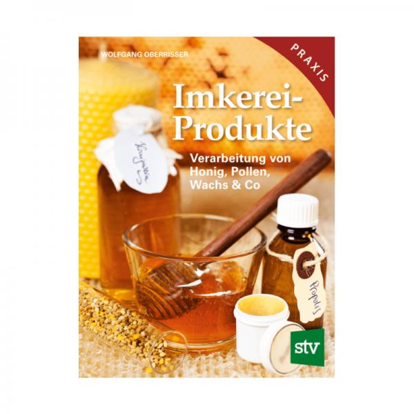 Imkereiprodukte. Verarbeitung von Honig, Pollen, Wachs & Co