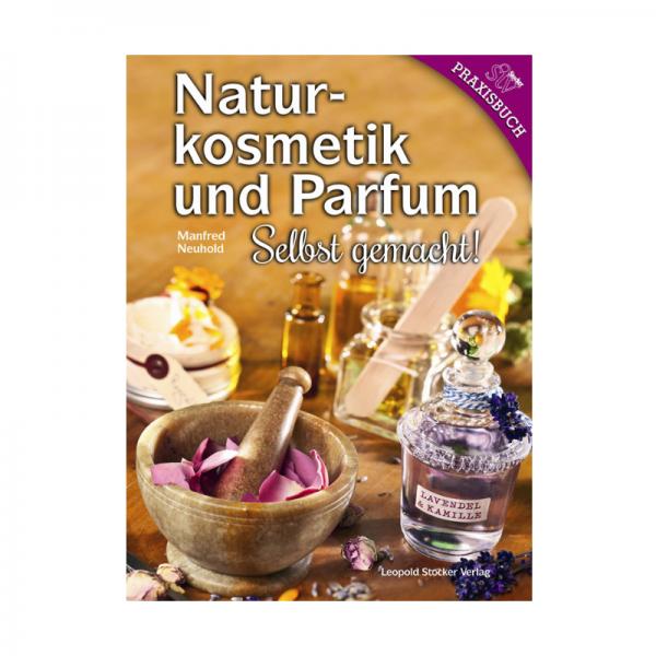 Naturkosmetik und Parfum. Selbst gemacht!