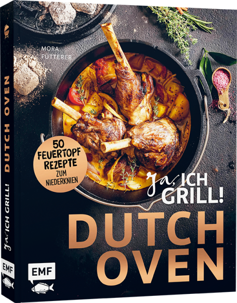 JA, ICH Grill! - Dutch Oven - Die 50 Feuertopf-Rezepte zum Niederknien